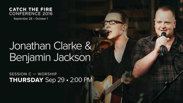 Catch The Fire Conference 2016 - Session C Worship - Jonathan Clarke & BJ