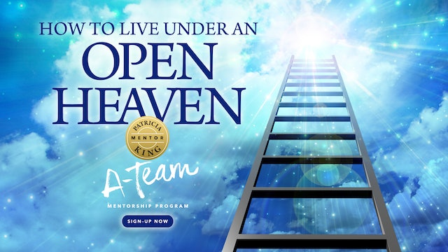 How to Live Under an Open Heaven - Patricia King