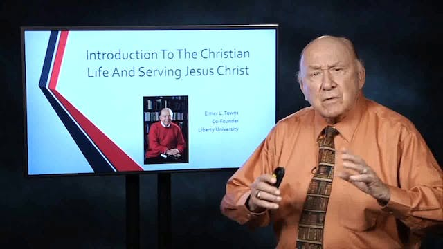 Introduction To The Christian Life - Session 1 - Dr. Elmer Towns