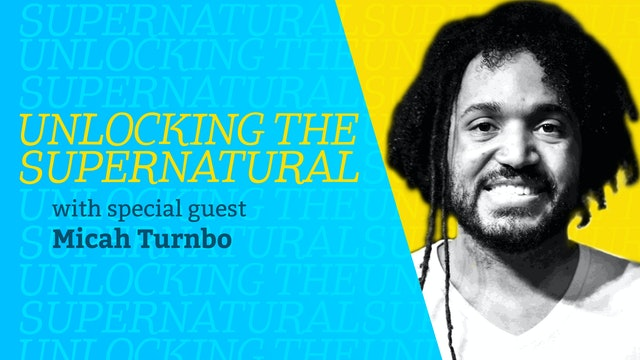 Episode 6: Unlocking the Supernatural with Micah Turnbo