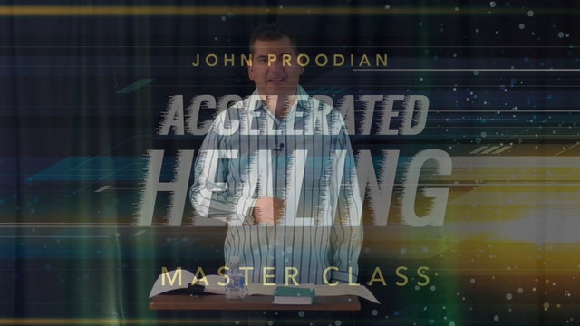 Accelerated Healing - Session 21 - John Proodian