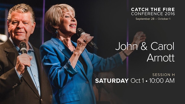 Catch The Fire Conference 2016 - Session H Message - John & Carol Arnott