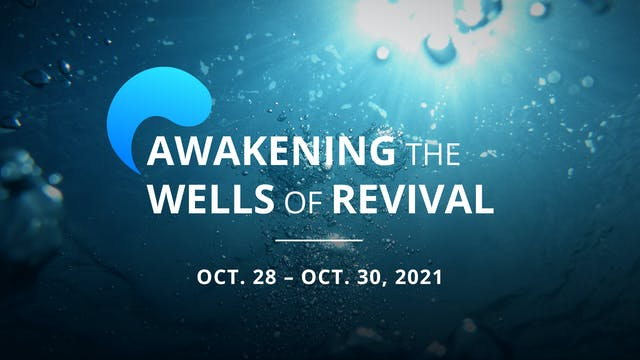 Awakening the Wells of Revival LIVE Conference (Day 3)