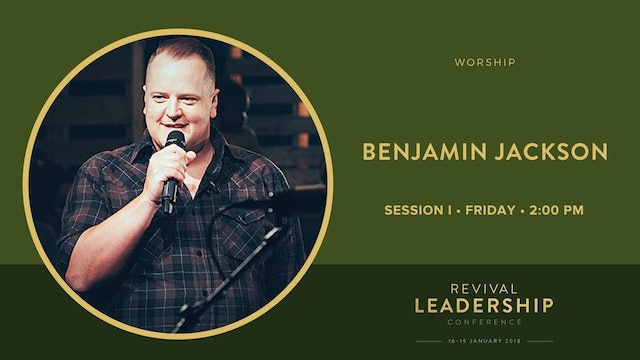 Worship with Benjamin Jackson (Revival Leadership Conference 2018 - Session 9)