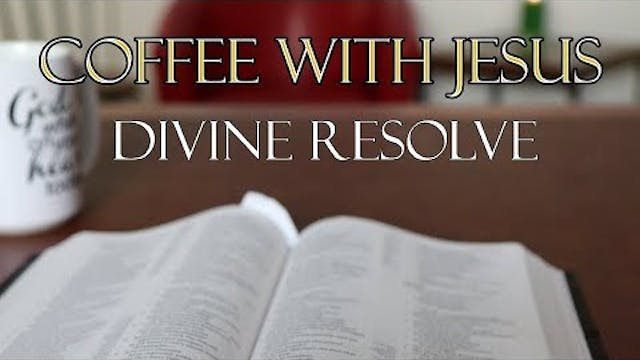 Coffee With Jesus #17 - Divine Resolve