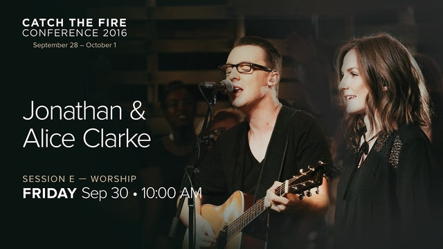 Catch The Fire Conference 2016 - Session E Worship - Jonathan & Alice Clarke