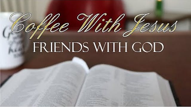 Coffee With Jesus #23 - Friends with God