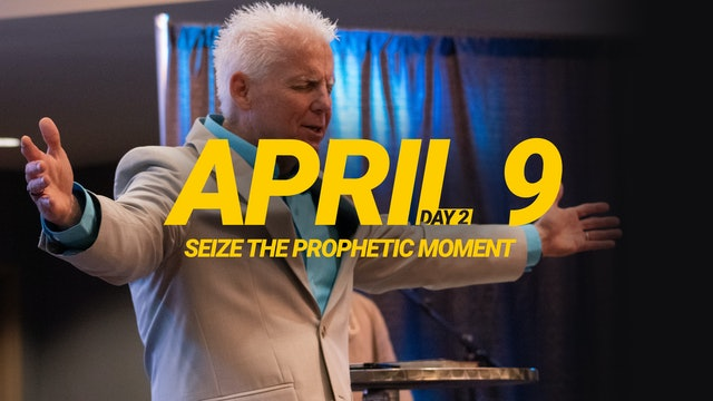 Seize the Prophetic Moment Day 2 - April 9