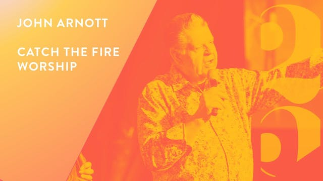 John Arnott and Catch The Fire Worship - Revival 25 Conference (Session 2)