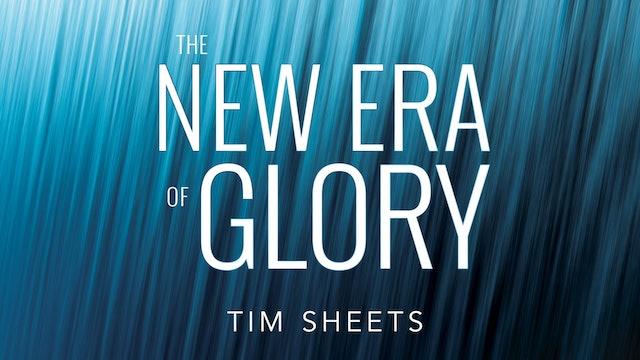 New Era of Glory - Session 10 - Tim Sheets