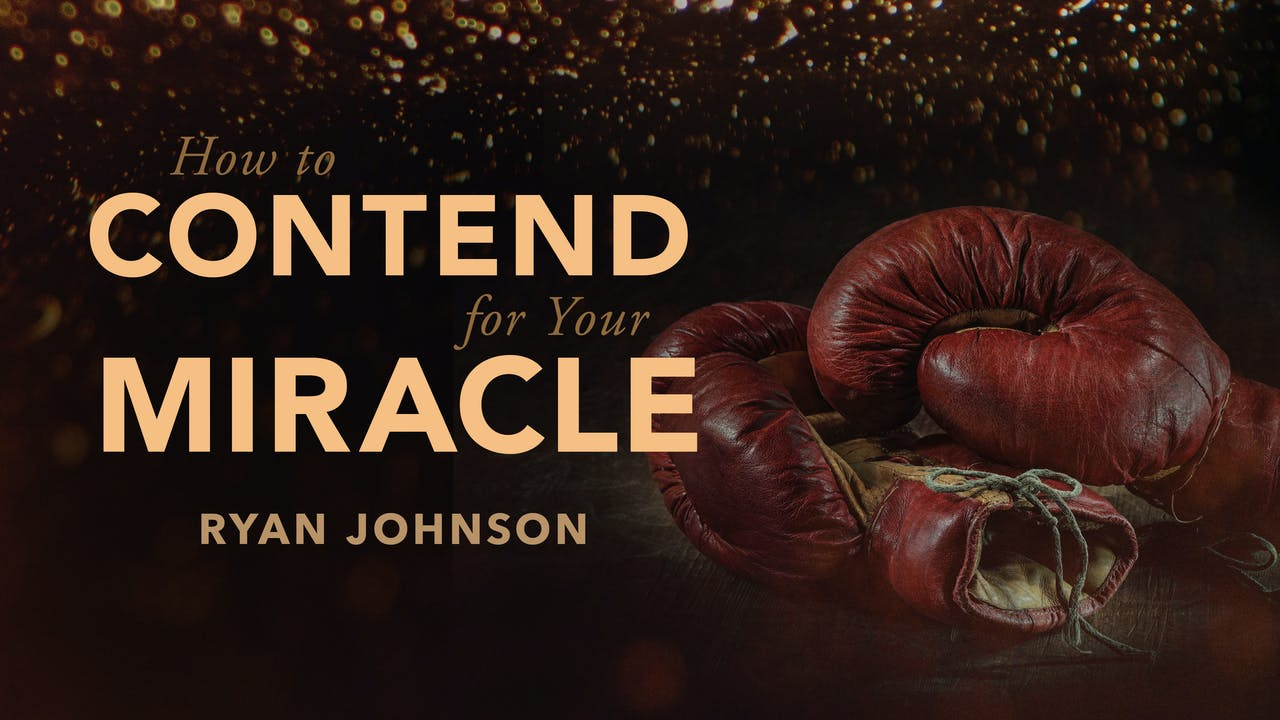 How To Contend for Your Miracle