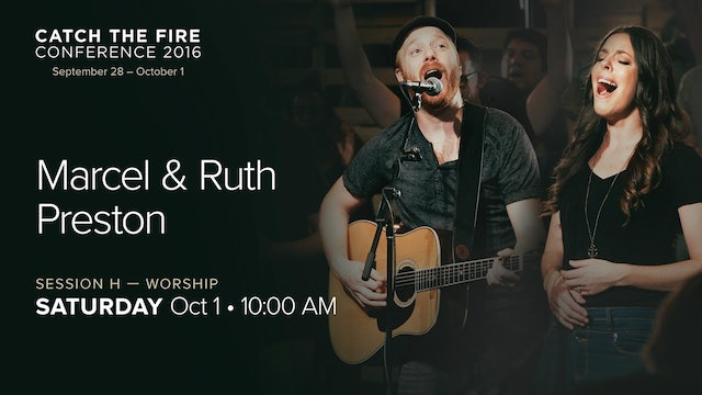 Catch The Fire Conference 2016 - Session H Worship - Marcel & Ruth Preston