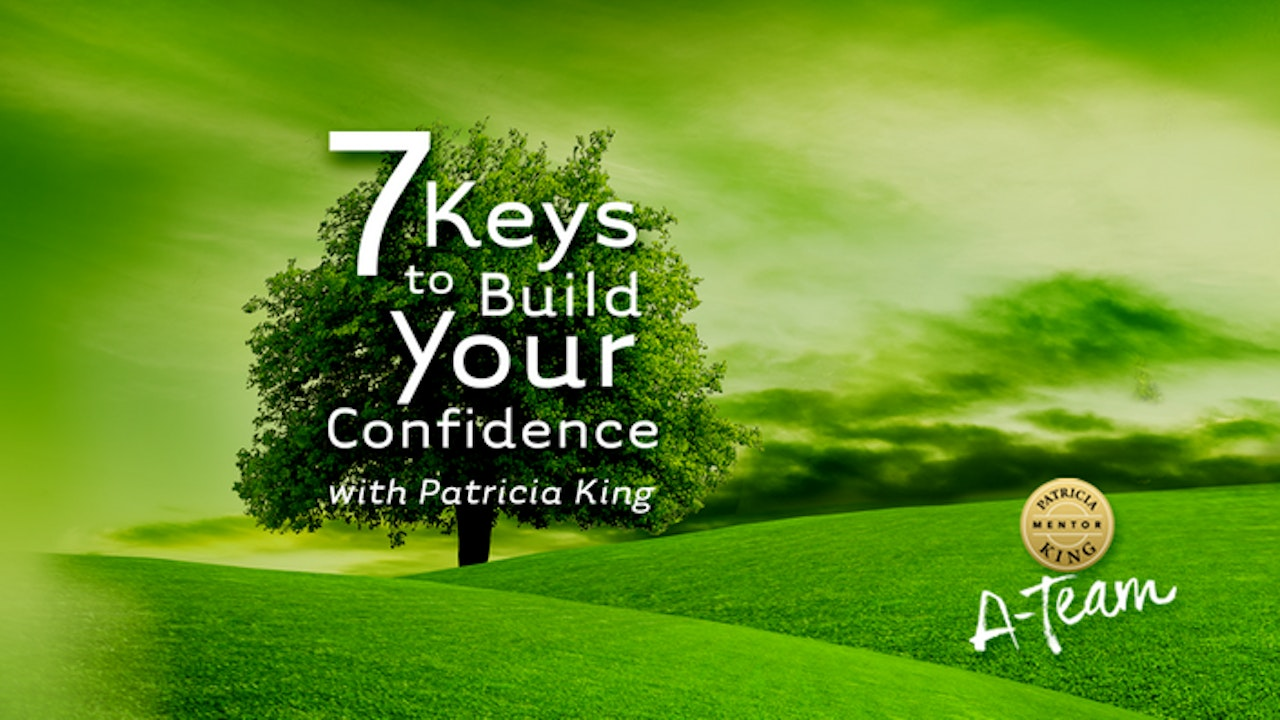 7 Keys to Build Your Confidence - Patricia King
