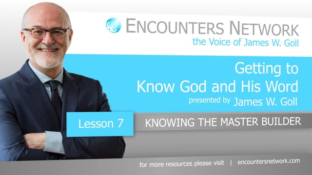 Getting To Know God and His Word - Knowing the Master Builder - James Goll