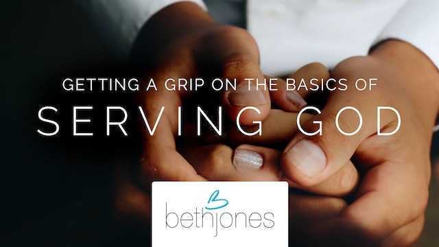 Getting A Grip On The Basics Of Serving God with Beth Jones