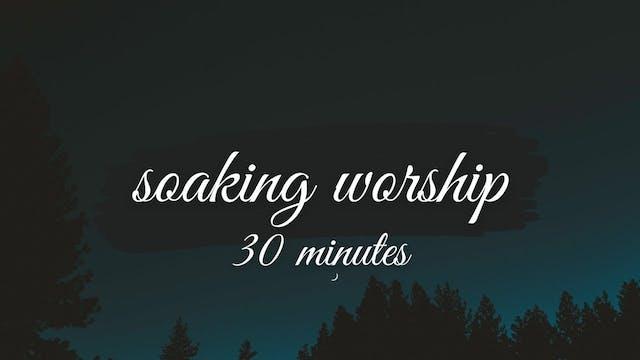 30 Minutes - Soaking Worship