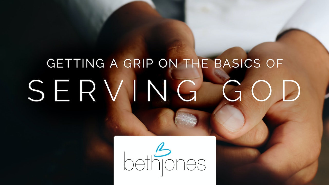 Getting a Grip on the Basics of Serving God