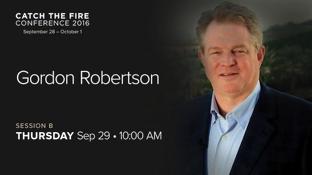 Catch The Fire Conference 2016 - Session B Message - Gordon Robertson