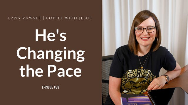 Coffee With Jesus #38 | He's Changing...