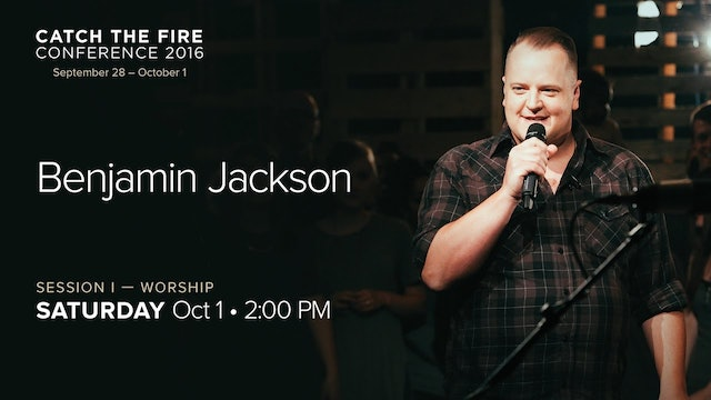 Catch The Fire Conference 2016 - Session I Worship - Benjamin Jackson
