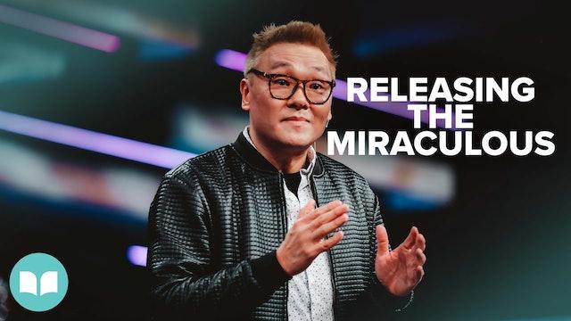 Releasing the Miraculous Part 1 | Dr. James Tan