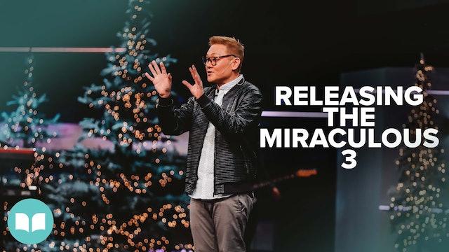 Releasing the Miraculous Part 3 | Dr. James Tan