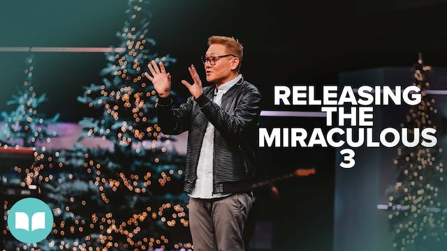 Releasing the Miraculous Part 3 | Dr....