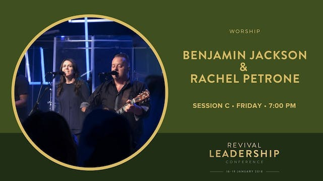 Benjamin Jackson & Rachel Beni (Revival Leadership Conference 2018 - Session 10)