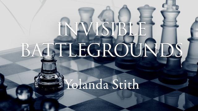 Invisible Battlegrounds - Session 8 - Yolanda Stith
