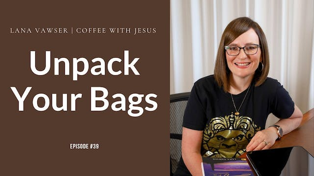 Coffee With Jesus #39 | Unpack Your B...
