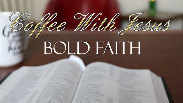 Coffee With Jesus #21 - Bold Faith
