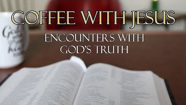 Coffee With Jesus #12 - Encounters with God's Truth