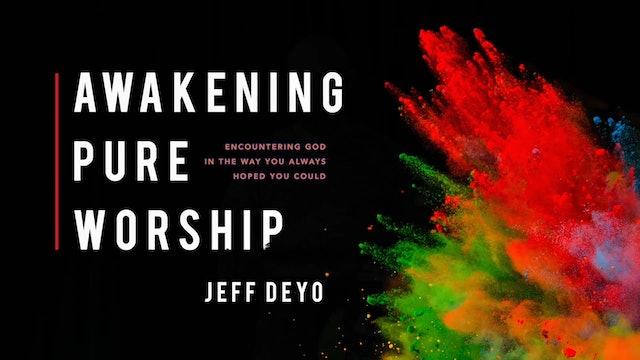 Awakening Pure Worship - Session 7 - Jeff Deyo