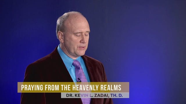 Praying From The Heavenly Realms - Session 15 - Kevin Zadai