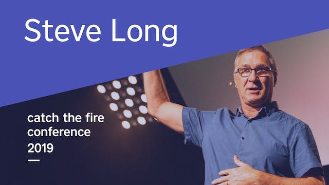 Steve Long - Catch The Fire Conference 2019 (Wednesday Evening)