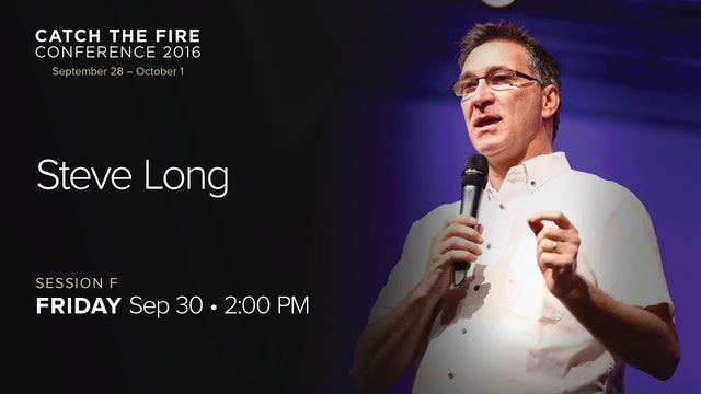 Catch The Fire Conference 2016 - Session F Message - Steve Long