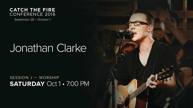 Catch The Fire Conference 2016 - Session J Worship - Jonathan Clarke