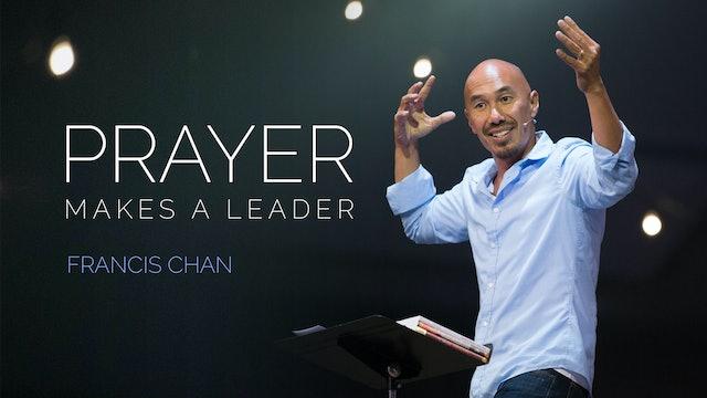 Francis Chan - Prayer Makes A Leader