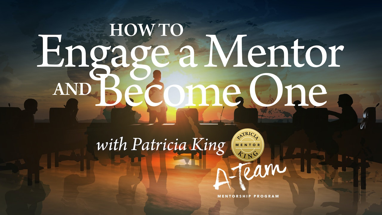 How to Engage a Mentor and Become One - Patricia King