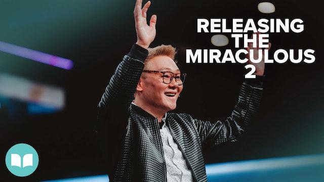 Releasing the Miraculous Part 2 | Dr. James Tan