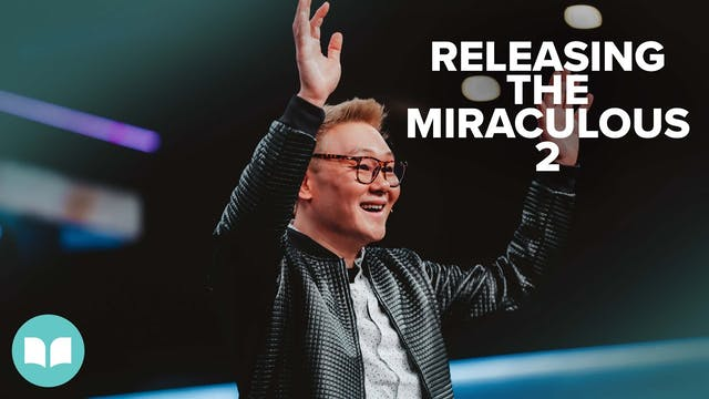Releasing the Miraculous Part 2 | Dr....
