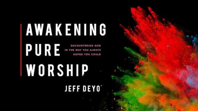 Awakening Pure Worship - Session 19 - Jeff Deyo
