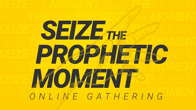 Seize the Prophetic Moment Day 1 - April 8
