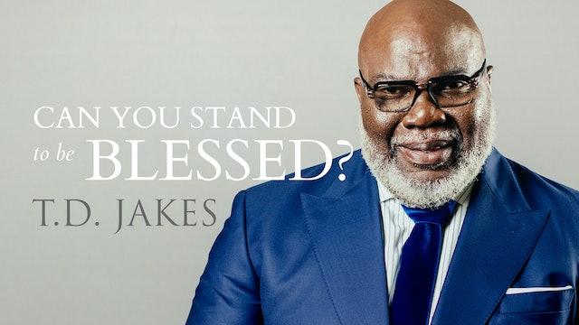 Bishop T.D. Jakes - Can You Stand to Be Blessed?