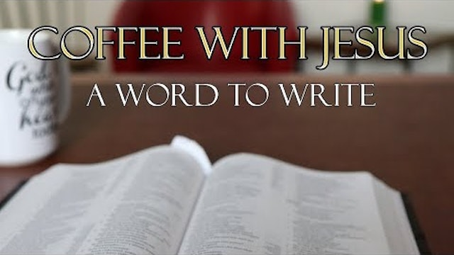Coffee With Jesus #10 - A Word to Write