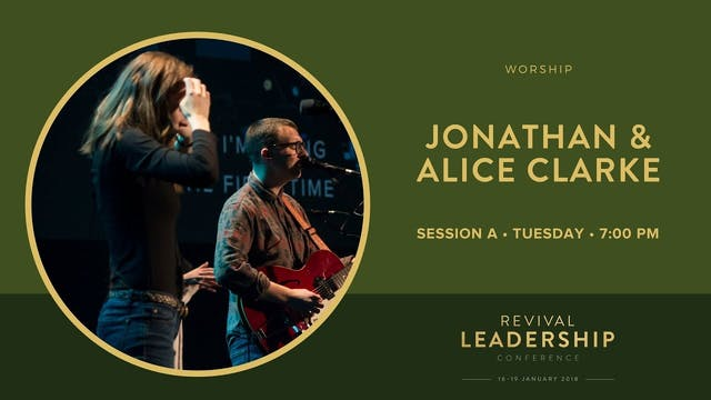 Worship with Jonathan & Alice Clarke Revival Leadership Conference 2018 Session1