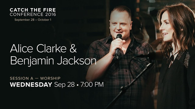 Catch The Fire Conference 2016 - Session A Worship - Benjamin Jackson & Alice C.