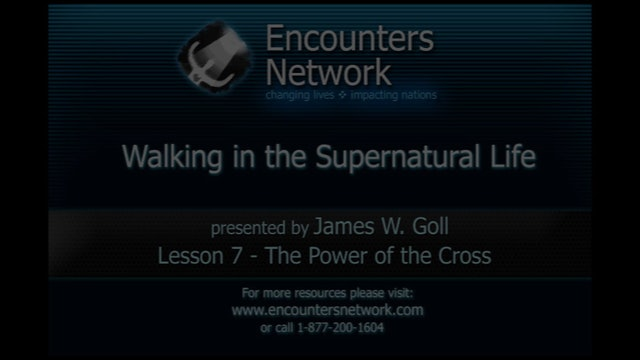 Walking in the Super Natural Life - The Power of the Cross - James Goll