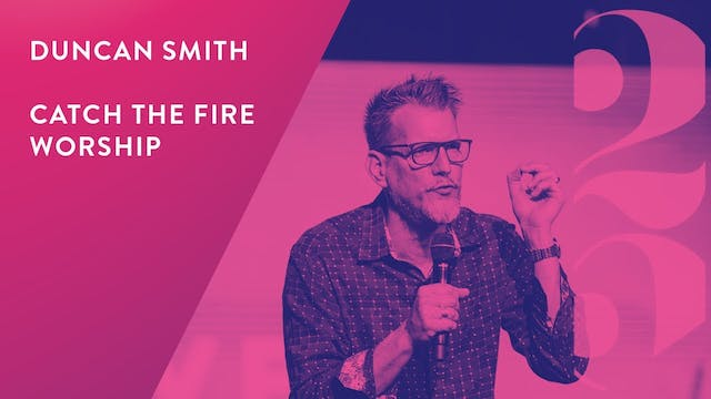 Duncan Smith and Catch The Fire Worship - Revival 25 Conference (Session 4)