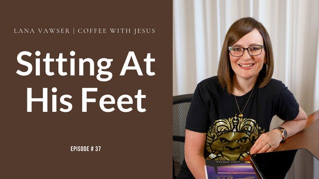 Coffee With Jesus #37 | Sitting at Hi...